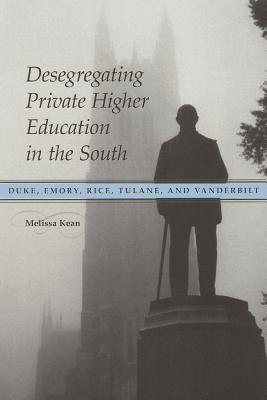 Desegregating Private Higher Education in the South By Kean, Melissa