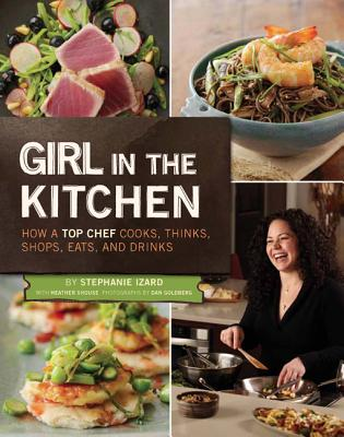 Girl in the Kitchen By Izard, Stephanie/ Shouse, Heather (CON)/ Goldberg, Dan (PHT)